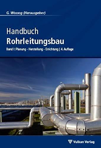 Handbuch Rohrleitungsbau 1: G�nter Wossog