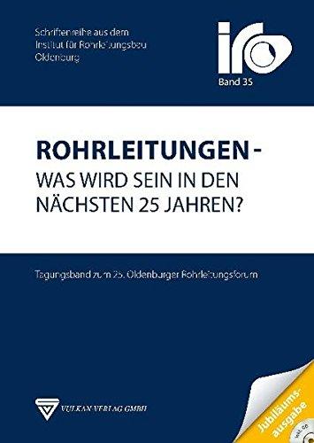 Rohrleitungen - Was wird sein in den nächsten 25 Jahren?: IRO - Institut für Rohrleitungsbau ...