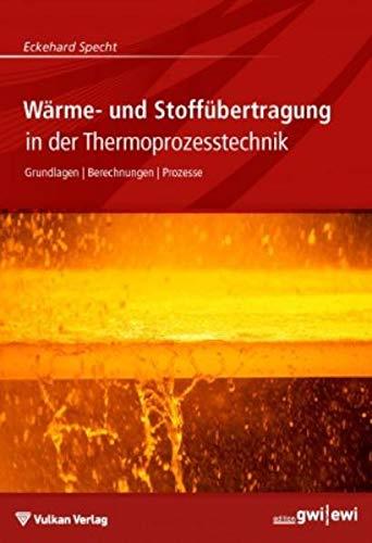 Wärme- und Stoffübertragung in der Thermoprozesstechnik: Eckehard Specht