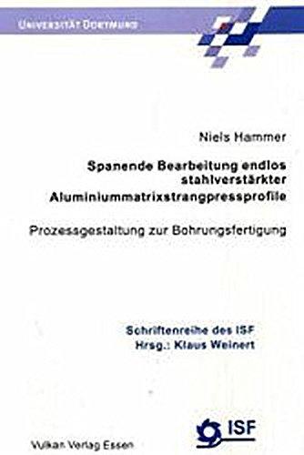 Spanende Bearbeitung Endlos Stahlverstärkter Aluminiummatrixstrangpressprofile: Diss. Universität: Hammer, Niels Hrsg.