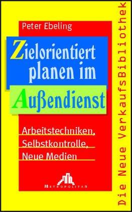 9783802901683: Zielorientiert planen im Aussendienst. Arbeitstechniken - Selbstkontrolle - Neue Medien
