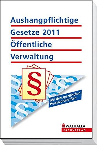 9783802913761: Aushangpflichtige Gesetze öffentliche Verwaltung 2011: Mit den spezifischen Praxisvorschriften