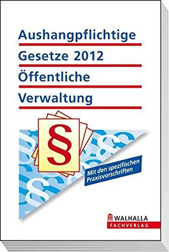 9783802913808: Aushangpflichtige Gesetze 2012 Öffentliche Verwaltung: Mit den spezifischen Praxisvorschriften