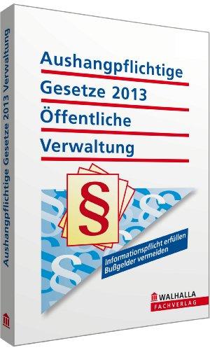 9783802913822: Aushangpflichtige Gesetze 2013 �ffentliche Verwaltung: Mit den spezifischen Praxisvorschriften; Paperback, mit Kordel zum Aufh�ngen