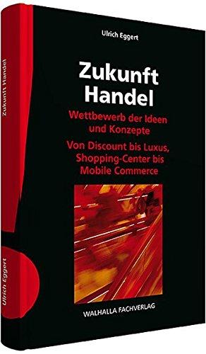 Zukunft Handel: Wettbewerb der Ideen und Konzepte;: Eggert, Ulrich