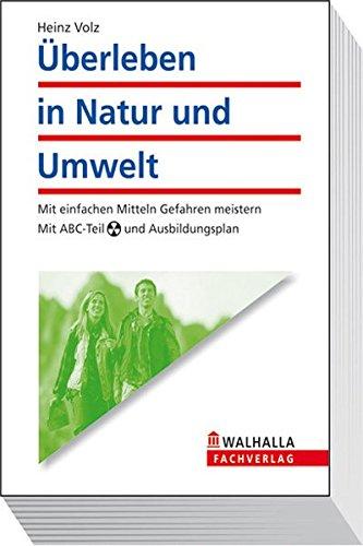 Überleben in Natur und Umwelt: Mit einfachen Mitteln Gefahren meistern. Mit ABC-Teil und Ausbildungsplan - Volz, Heinz