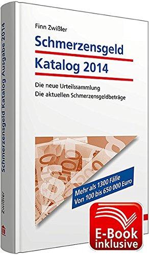 9783802972874: Schmerzensgeld Katalog 2014 inkl. E-Book: Die neue Urteilssammlung; Die aktuellen Schmerzensgeldbeträge