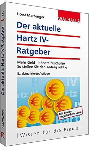 9783802973215: Der aktuelle Hartz IV-Ratgeber: Mehr Geld - h�here Zusch�sse; So stellen Sie den Antrag richtig; Walhalla Rechtshilfen