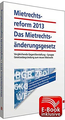 9783802973635: Mietrechtsreform 2013 - Das Mietrechtsänderungsgesetz inkl. E-Book; Vergleichende Gegenüberstellung - Synopse; Gesetzesbegründung zum neuen Mietrecht