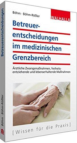 9783802975387: Betreuerentscheidungen im medizinischen Grenzbereich: �rztliche Zwangsma�nahmen, freiheitsentziehende und lebenserhaltende Ma�nahmen