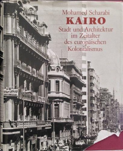 9783803001467: Kairo: Stadt und Architektur im Zeitalter des europäischen Kolonialismus