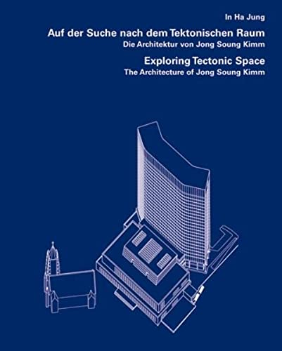 9783803006875: Exploring Tectonic Space: The Architecture of Jong Soung Kimm