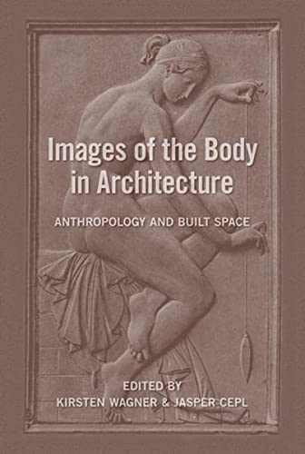 9783803007315: Images of the Body in Architecture: Anthropology and Built Space