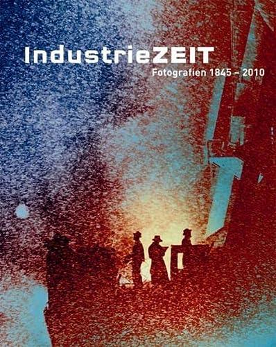 Industriezeit. Fotografien von 1845-2010: Wasmuth Ernst Verlag