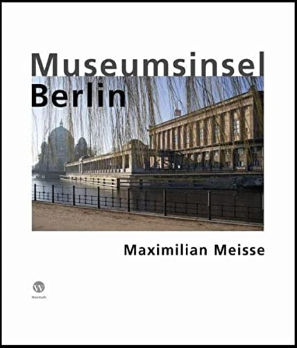 Museumsinsel Berlin. Text: Hans Kollhoff, Entwurf einer: Meisse, Maximilian.