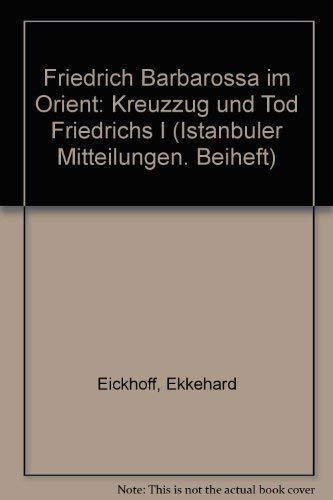 Friedrich Barbarossa im Orient: Kreuzzug und Tod: Eickhoff, Ekkehard