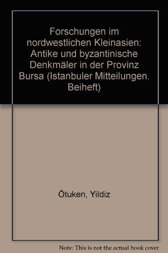 Forschungen im nordwestlichen Kleinasien: Antike und byzantinische: S. Yldz Otuken