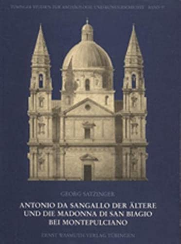 9783803019103: Antonio da Sangallo der Altere und die Madonna di San Biagio bei Montepulciano (Tubinger Studien zur Archaologie und Kunstgeschichte) (German Edition)