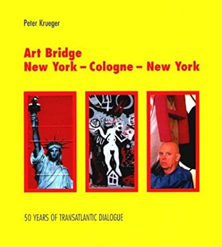 9783803033024: Art Bridge: New York-Cologne-New York - 50 Years of Transatlantic Dialogue
