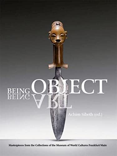 9783803033383: Being Object, Being Art: Masterpieces from the Collection of the Museum of World Cultures, Frankfurt am Main