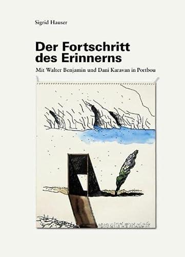 Der Fortschritt des Erinnerns. Mit Walter Benjamin und Dani Karavan in Portbou. - Hauser, Sigrid