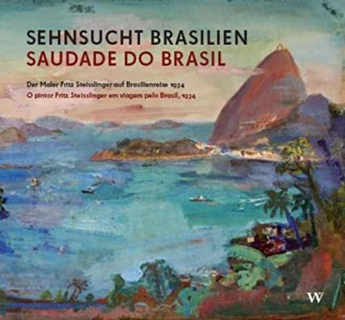 9783803033475: Sehnsucht Brasilien / Saudade do Brasil: Der Maler Fritz Steisslinger auf Brasilienreise 1934 / O pintor Fritz Steisslinger em viagem pelo Brasil, 1934
