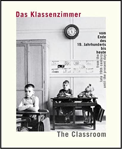 9783803033482: The Classroom / Das Klassenzimmer: From the Late 19th Century Until the Present Day / Vom Ende Des 19. Jahrhunderts Bis Heute