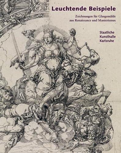 9783803040312: Leuchtende Beispiele: Zeichnungen f�r Glasgem�lde aus Renaissance und Manierismus