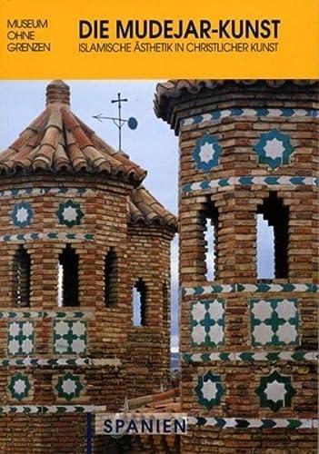 Die Mudejar-Kunst. Spanien: Islamische Ästhetik in christlicher Kunst (Museum ohne Grenzen) Museum ...