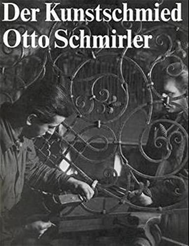 Der Kunstschmied Otto Schmirler. - Schmirler, Otto: -