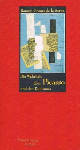 Die Wahrheit über Picasso und den Kubismus: SERNA, RAMÓN GOMEZ
