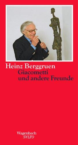 Die Giacomettis und andere Freunde. Erinnerungsstücke, Portraits,: Berggruen, Heinz
