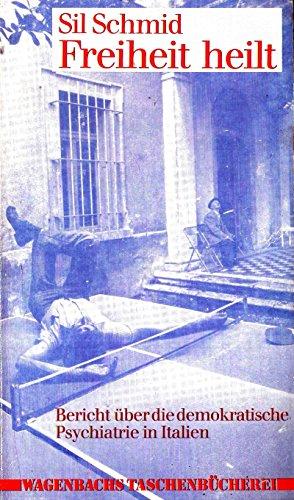 9783803120410: Freiheit heilt: Bericht uber d. demokrat. Psychiatrie in Italien (Wagenbachs Taschenbucherei ; 41) (German Edition)