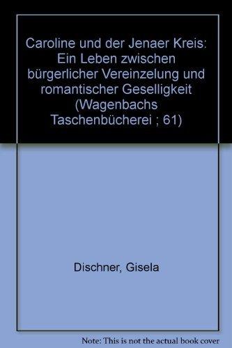 9783803120618: Caroline und der Jenaer Kreis: Ein Leben zwischen bürgerlicher Vereinzelung und romantischer Geselligkeit (Wagenbachs Taschenbücherei ; 61)