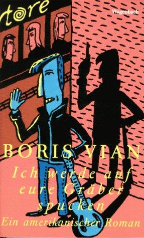 Ich werde auf eure Gräber spucken. Ein amerikanischer Roman. (3803122406) by Boris Vian