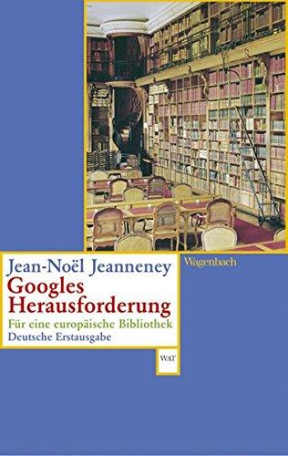 Googles Herausforderung. Für eine europäische Bibliothek: Jeanneney, Jean-Noel