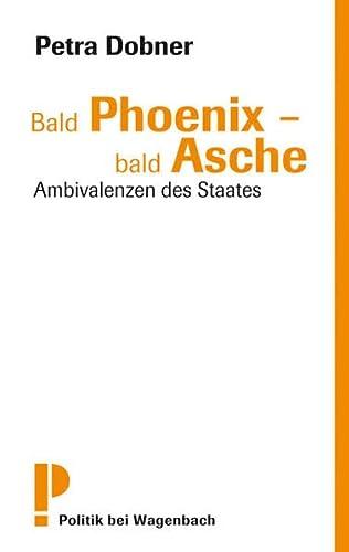 9783803126238: Bald Phoenix - bald Asche: Ambivalenzen des Staates