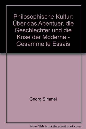 Philosophische Kultur: Über das Abentuer, die Geschlechter: Georg Simmel