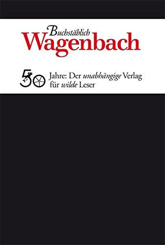 9783803136503: Buchst�blich. Wagenbach: 50 Jahre: Der unabh�ngige Verlag f�r wilde Leser