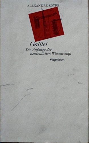 Galilei. Die Anfänge der neuzeitlichen Wissenschaft.: Koyré, Alexandre