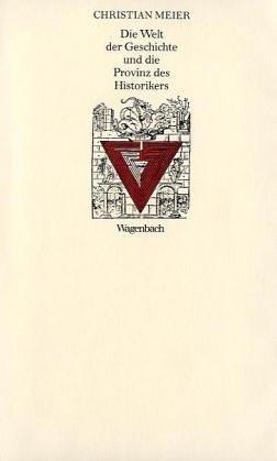 9783803151155: Die Welt der Geschichte und die Provinz des Historikers: Drei Überlegungen (Kleine kulturwissenschaftliche Bibliothek) (German Edition)