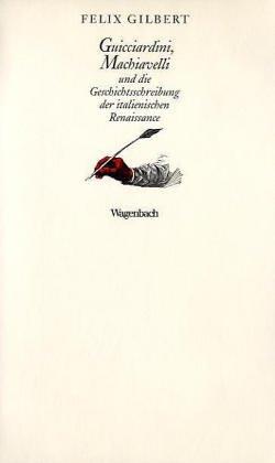 Guicciardini, Machiavelli und die Geschichtsschreibung der italienischen: Gilbert, Felix, Übers.v.