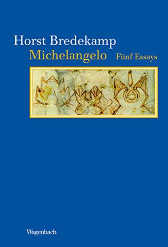 Michelangelo - Fünf Essay: Fünf Essays: Horst Bredekamp