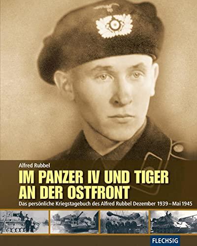 9783803500083: Im Panzer IV und Tiger an der Ostfront: Das persönliche Kriegstagebuch des Alfred Rubbel Dezember 1939 - Mai 1945