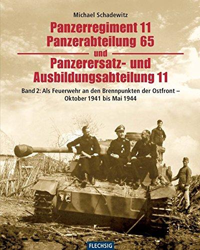 9783803500281: Panzerregiment 11, Panzerabteilung 65 und Panzerersatz- und Auslbildungsabteilung 11. Teil 02.: Als Feuerwehr an den Brennpunkten der Ostfront - Oktober 1941 bis Mai 1944