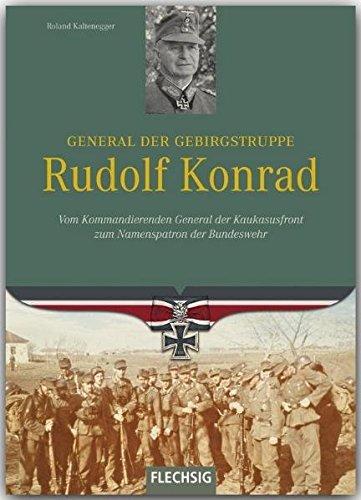 9783803500342: Ritterkreuzträger: General der Gebirgstruppe Rudolf Konrad: Vom Kommandierenden General der Kaukasusfront zum Namenspratron der Bundeswehr