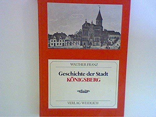 Geschichte der Stadt Königsberg.: Franz, Walter: