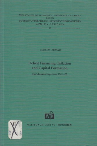 Deficit Financing, Inflation and Capital Formation: The Ghanaian Experience 1960-65 (Department of ...