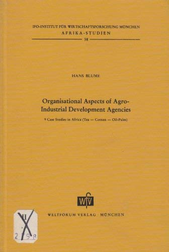 Organisational Aspects of Agro-Industrial Development Agencies: 9 Case Studies in Africa (Tea, ...