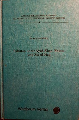 Pakistan unter Ayub Khan, Bhutto und Zia-ul-Haq.: Newman, Karl J.: